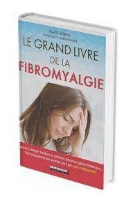 Le grand livre de la fibromyalgie : Douleurs, fatigue, troubles du sommeil, désordres gastro-intestinaux... par Marie Borrel